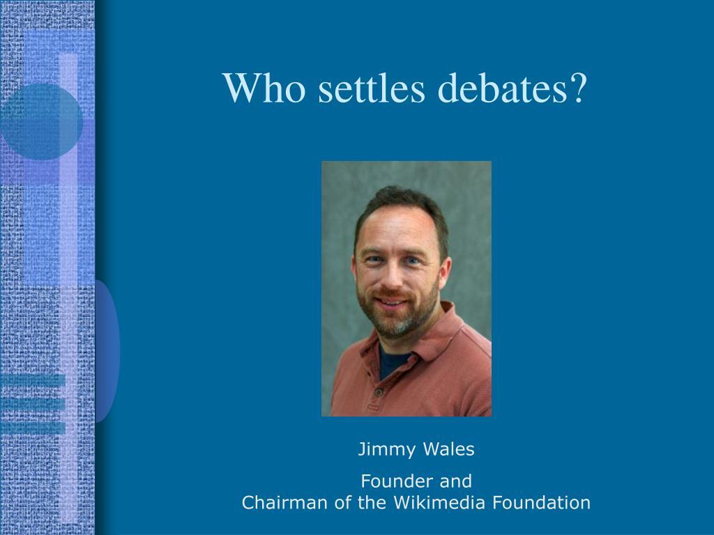 Who settles debates?