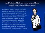 la diabetes mellitus como un problema biopsicosocial multidimensional