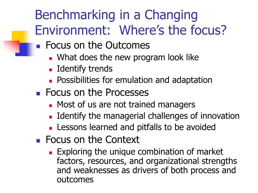 Benchmarking in a Changing Environment:  Where's the focus?