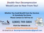 d ouble your d ecompression would love to hear from you
