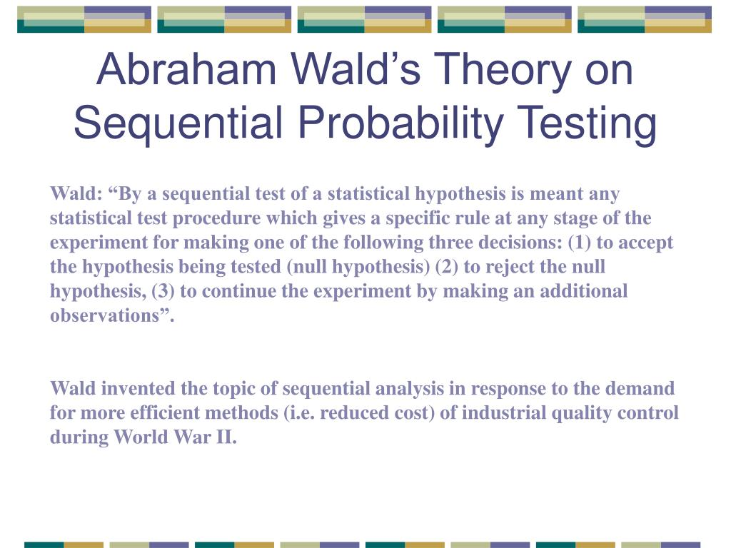 Abraham Wald's Theory on Sequential Probability Testing