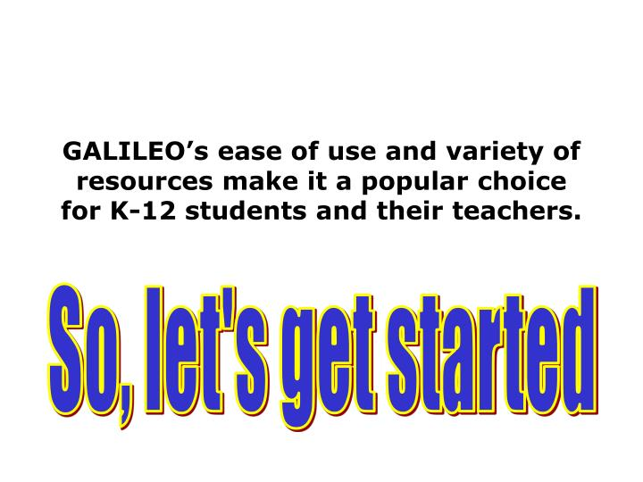 GALILEO's ease of use and variety of resources make it a popular choice for K-12 students and thei...