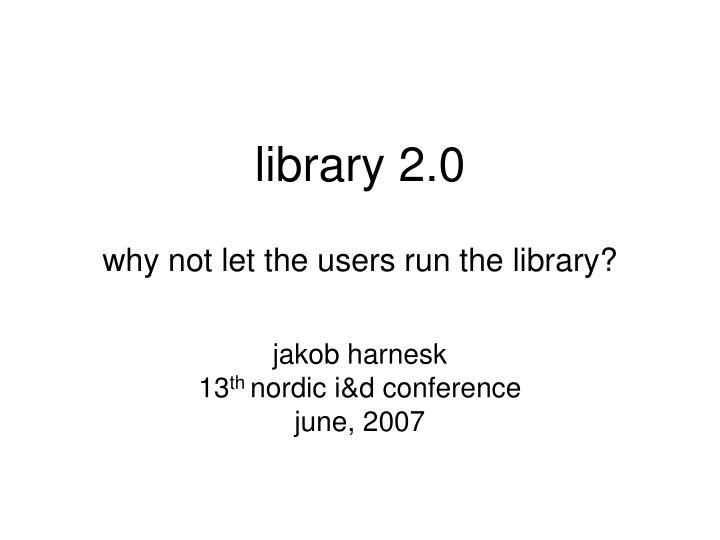 Library 2 0 why not let the users run the library