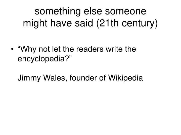 Something else someone might have said 21th century