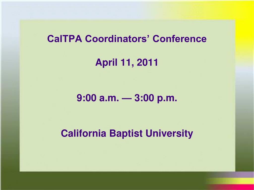 caltpa coordinators conference april 11 2011 9 00 a m 3 00 p m california baptist university l.