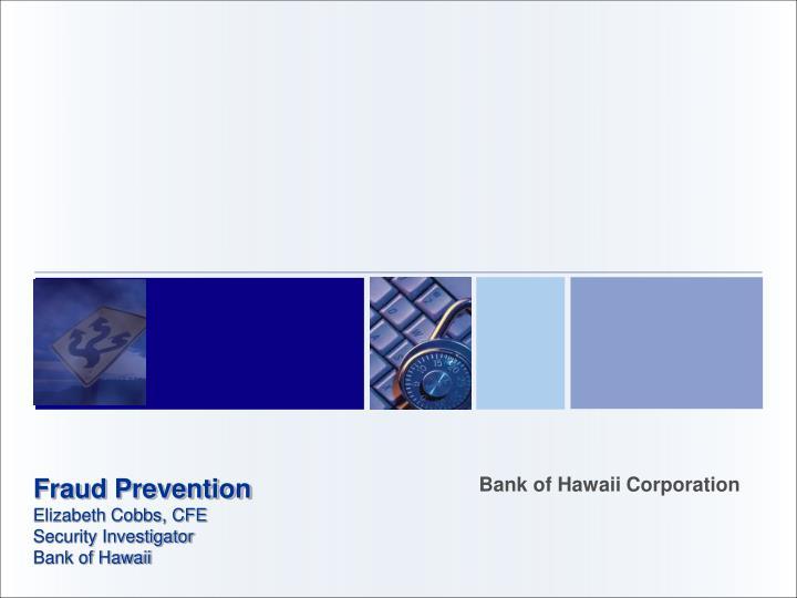 Fraud prevention elizabeth cobbs cfe security investigator bank of hawaii