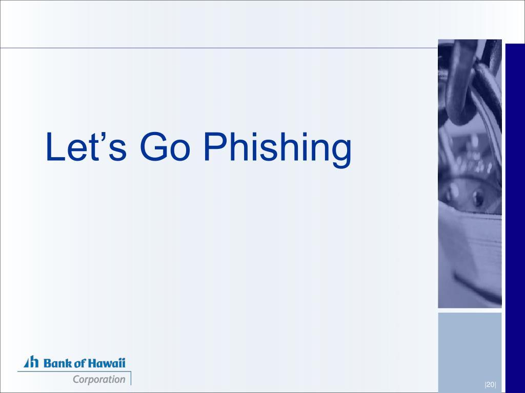 Let's Go Phishing