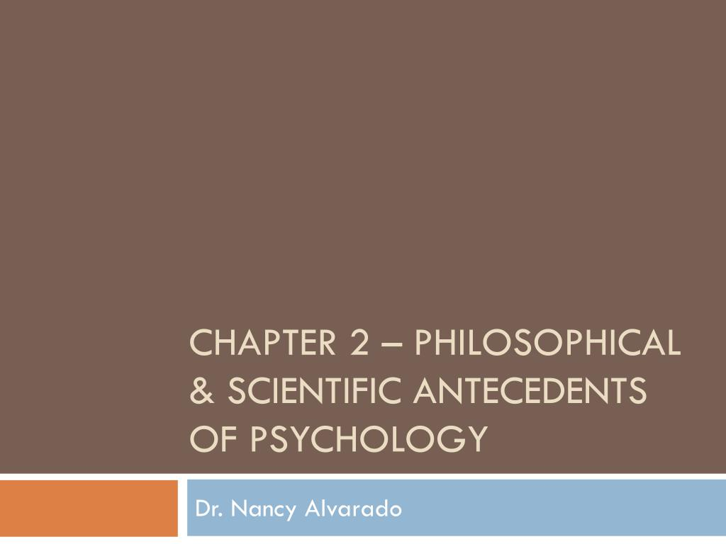 chapter 2 philosophical scientific antecedents of psychology l.