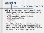 workshop can do s and must do s