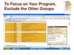 to focus on your program exclude the other groups