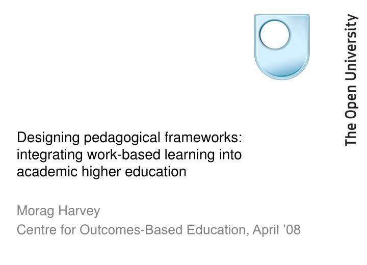 designing pedagogical frameworks integrating work based learning into academic higher education n.