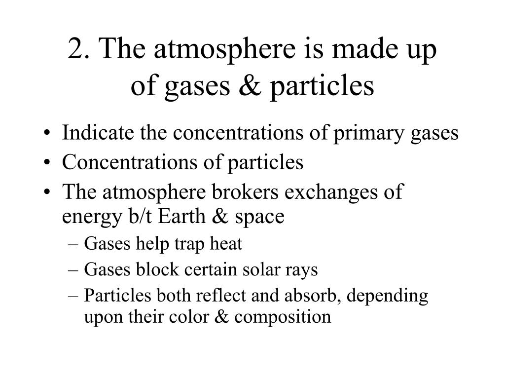 2. The atmosphere is made up    of gases & particles