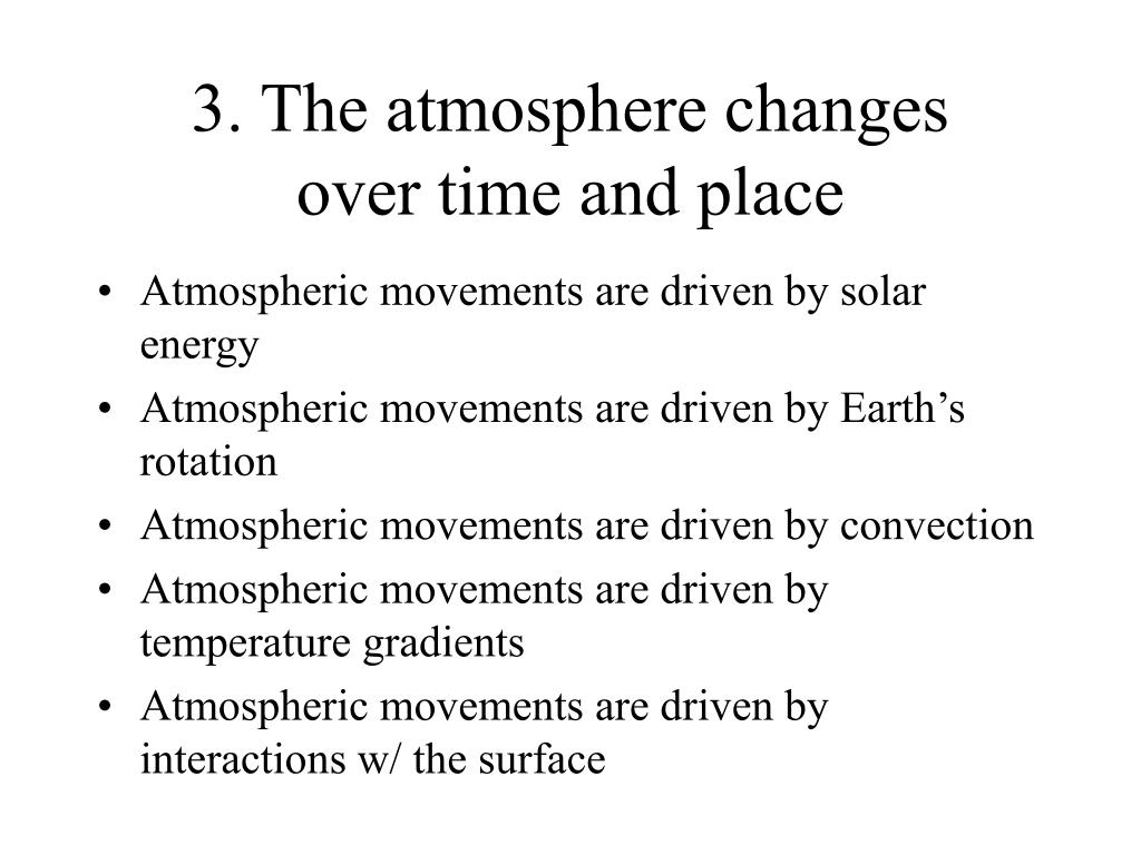 3. The atmosphere changes    over time and place