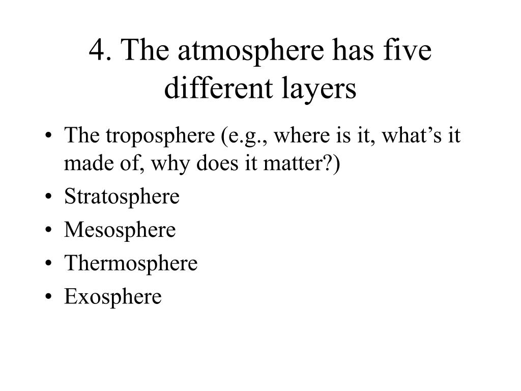 4. The atmosphere has five different layers