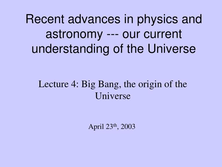 recent advances in physics and astronomy our current understanding of the universe n.