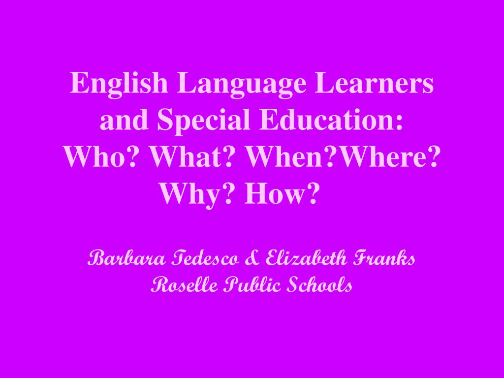english language learners and special education who what when where why how l.