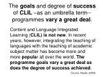 the goals and degree of success of clil as an umbrella term programmes vary a great deal