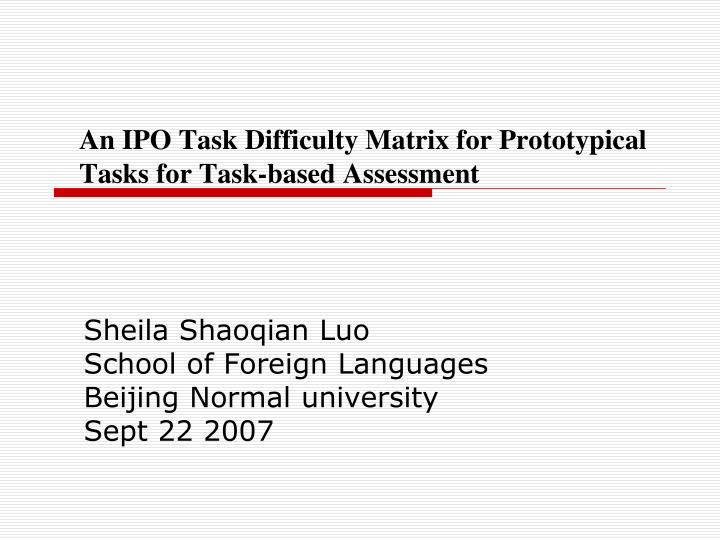 an ipo task difficulty matrix for prototypical tasks for task based assessment n.