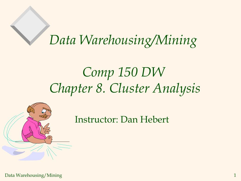 data warehousing mining comp 150 dw chapter 8 cluster analysis l.