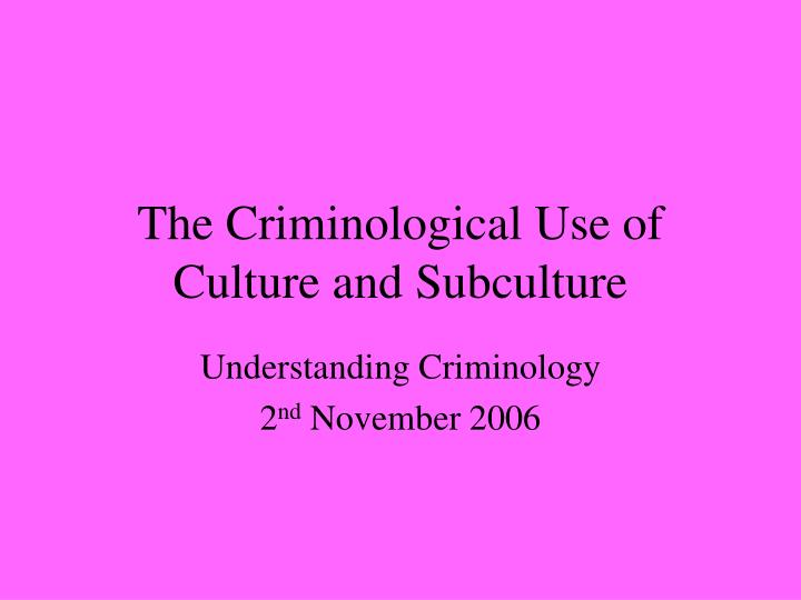the criminological use of culture and subculture n.