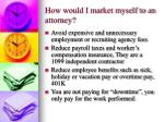 how would i market myself to an attorney
