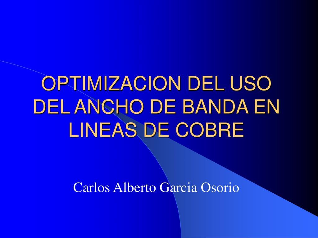 optimizacion del uso del ancho de banda en lineas de cobre l.