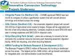 innovative conversion technology projects underway