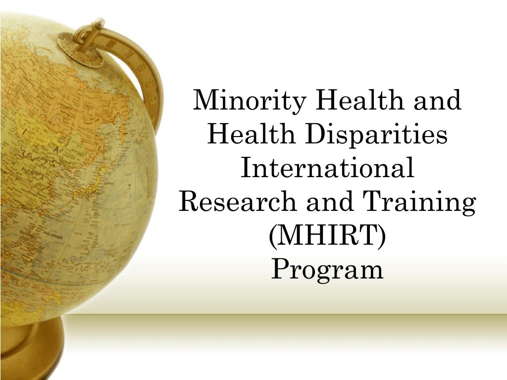 minority health and health disparities international research and training mhirt program l.