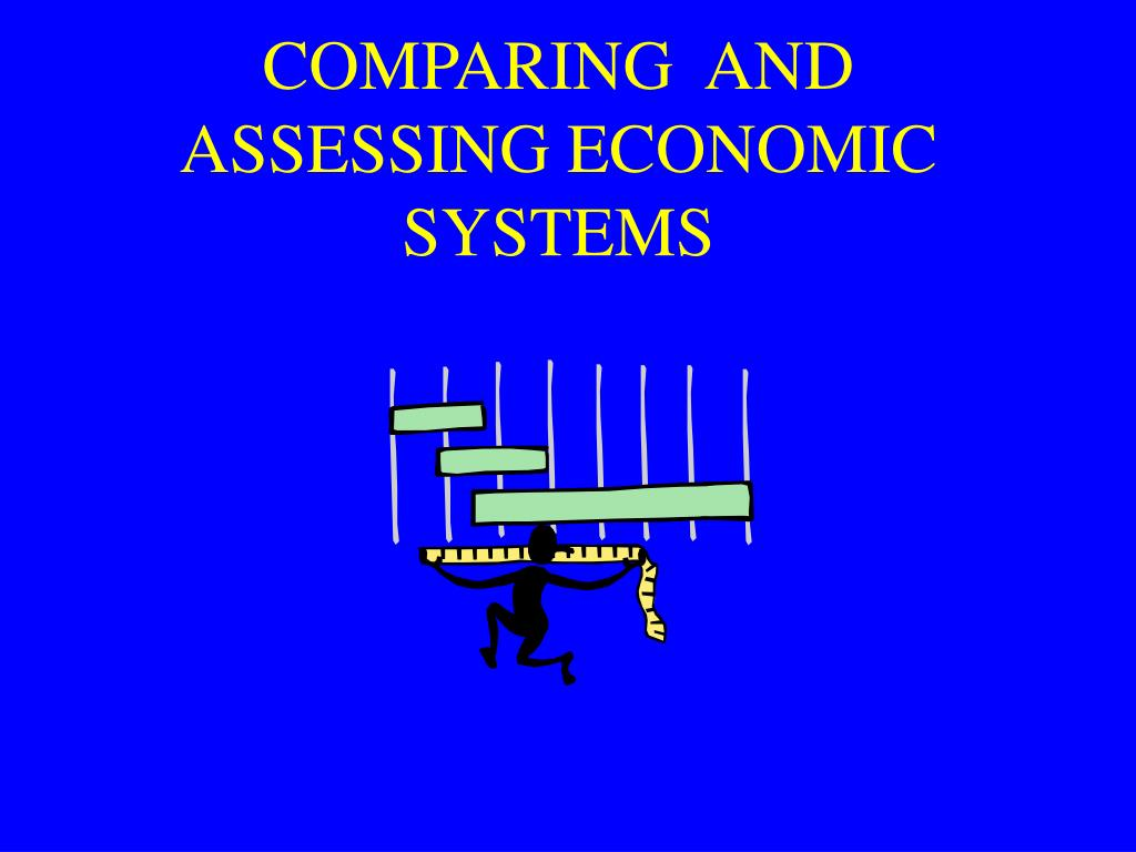 comparing and assessing economic systems l.
