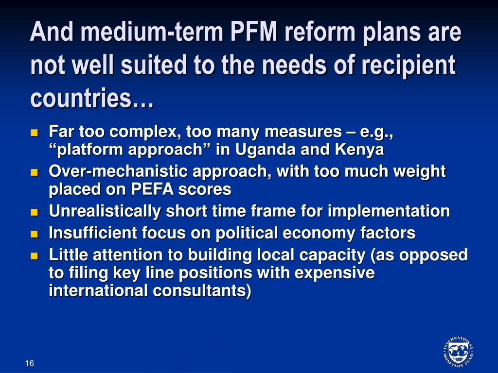 And medium-term PFM reform plans are not well suited to the needs of recipient countries…