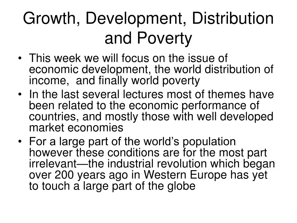 Growth, Development, Distribution and Poverty