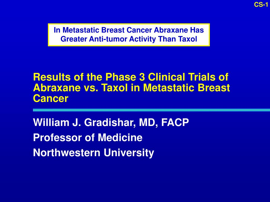 results of the phase 3 clinical trials of abraxane vs taxol in metastatic breast cancer l.