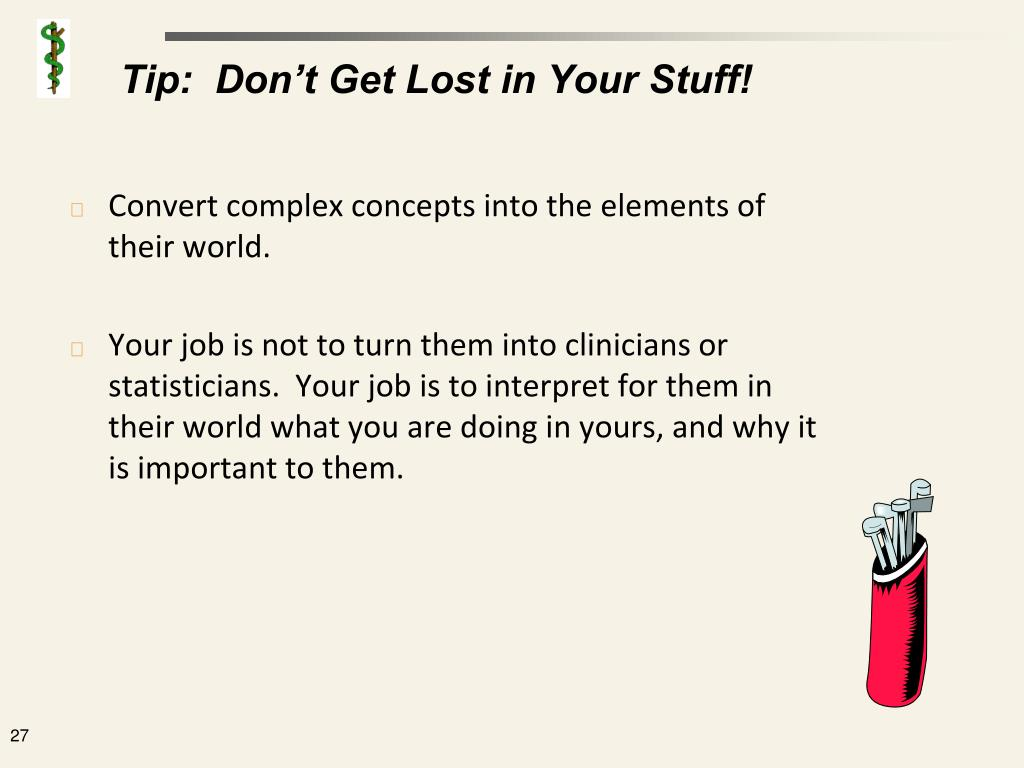 Tip:  Don't Get Lost in Your Stuff!