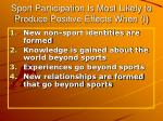 sport participation is most likely to produce positive effects when i