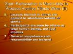 sport participation is most likely to produce positive effects when ii