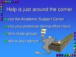 help is just around the corner
