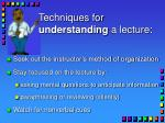 techniques for understanding a lecture