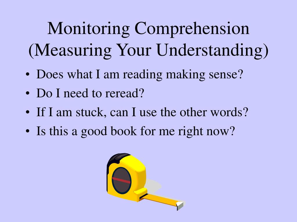 Monitoring Comprehension (Measuring Your Understanding)