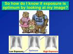 so how do i know if exposure is optimum by looking at my image