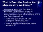 what is executive dysfunction dysexecutive syndrome7