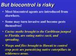 but biocontrol is risky