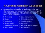 a certified addiction counsellor
