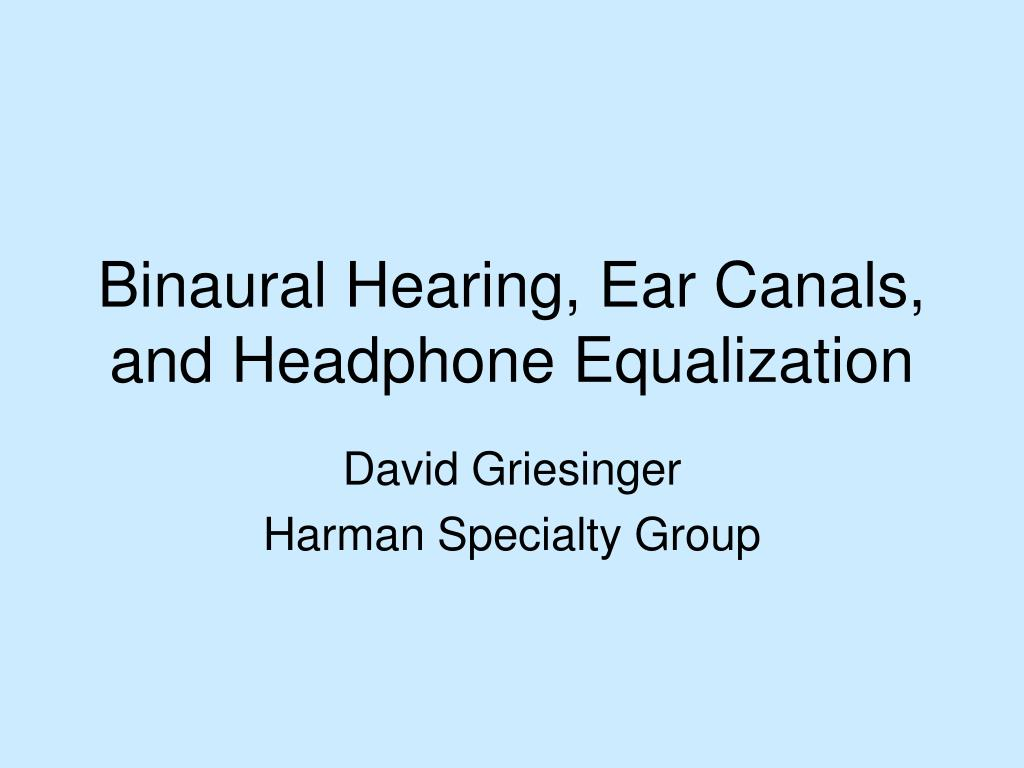 binaural hearing ear canals and headphone equalization l.