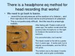 there is a headphone eq method for head recording that works
