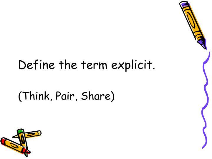 Define the term explicit.