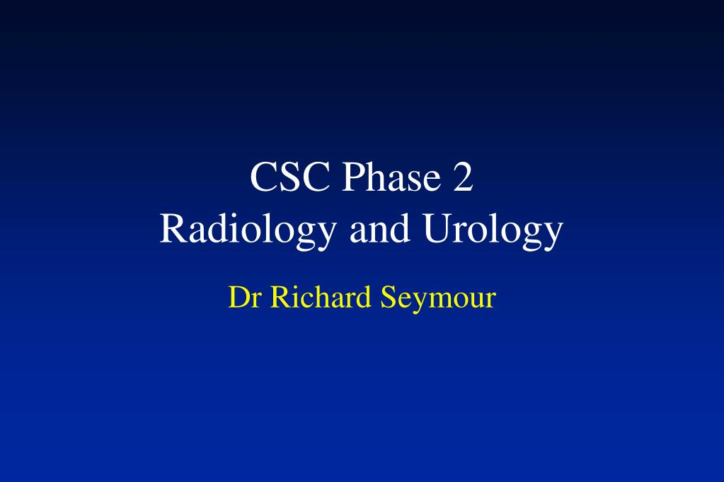 csc phase 2 radiology and urology l.