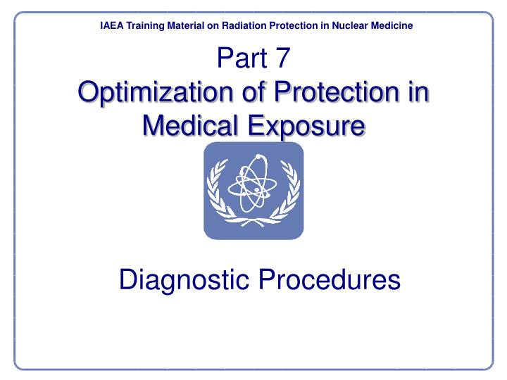 part 7 optimization of protection in medical exposure n.