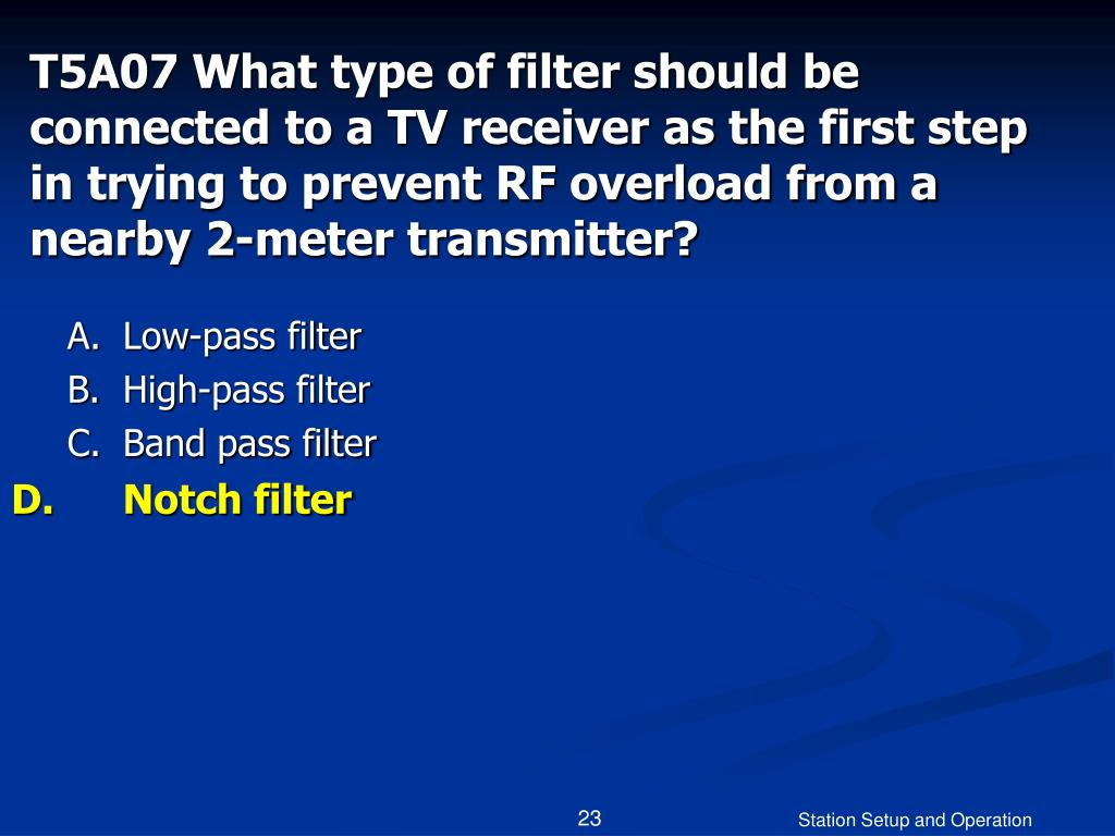T5A07 What type of filter should be connected to a TV receiver as the first step in trying to prevent RF overload from a nearby 2-meter transmitter?