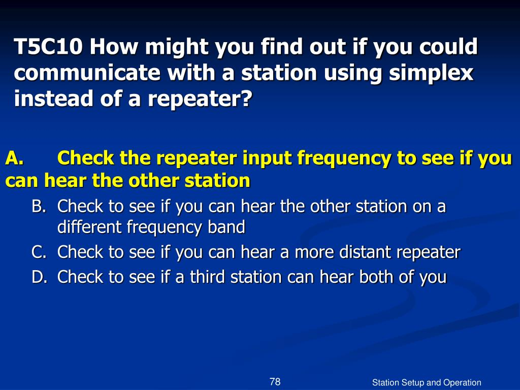 T5C10 How might you find out if you could communicate with a station using simplex instead of a repeater?