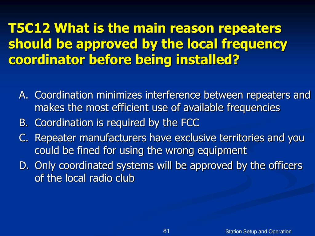 T5C12 What is the main reason repeaters should be approved by the local frequency coordinator before being installed?